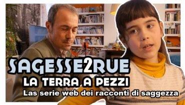 Roma Web Fest - LA TERRA A PEZZI  / SAGESSE2RUE #05 – Las serie web dei racconti di saggezza.